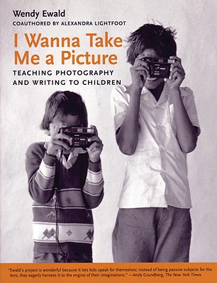 I Wanna Take Me a Picture: Teaching Photography and Writing to Children Cover Image