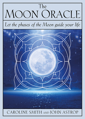 The Moon Oracle: Let the Phases of the Moon Guide Your Life Cover Image