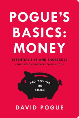 Pogue's Basics: Money: Essential Tips and Shortcuts (That No One Bothers to Tell You) About Beating the System Cover Image