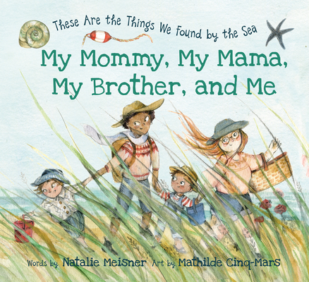 My Mommy, My Mama, My Brother, and Me: These Are the Things We Found by the Sea Cover Image