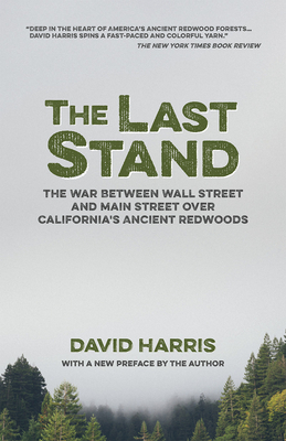The Last Stand: The War Between Wall Street and Main Street Over California's Ancient Redwoods Cover Image