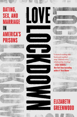 Love Lockdown: Dating, Sex, and Marriage in America's Prisons Cover Image