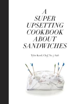 A Super Upsetting Cookbook About Sandwiches Cover Image