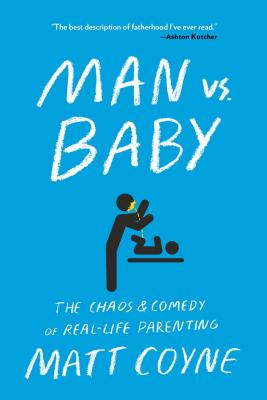 Man vs. Baby: The Chaos and Comedy of Real-Life Parenting Cover Image