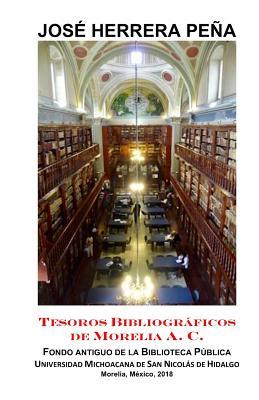 Tesoros bibliográficos de Morelia: Fondo Antiguo de la Biblioteca Pública UMSNH Cover Image