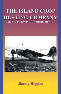 The Island Crop Dusting Company: Early Aviation in the North Country cover