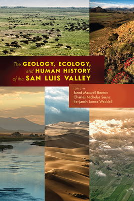 The Geology, Ecology, and Human History of the San Luis Valley Cover Image