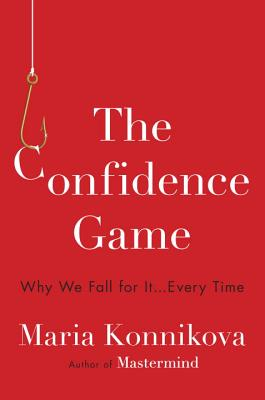 The Confidence Game: Why We Fall for It . . . Every Time Cover Image