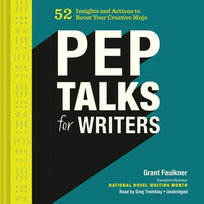 Pep Talks for Writers: 52 Insights and Actions to Boost Your Creative Mojo Cover Image