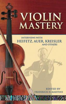 Violin Mastery: Interviews with Heifetz, Auer, Kreisler and Others (Dover Books on Music) Cover Image