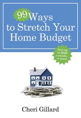 99 Ways to Stretch Your Home Budget: Save Up to $2000 a Month--Or More! Cover Image