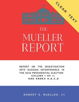 The Mueller Report - CLEAR TEXT: Report On The Investigation Into Russian Interference In The 2016 Presidential Election. Cover Image