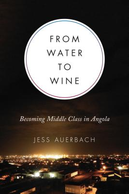 From Water to Wine: Becoming Middle Class in Angola (Teaching Culture: UTP Ethnographies for the Classroom) cover