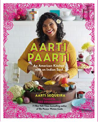 Aarti Paarti: An American Kitchen with an Indian Soul Cover Image