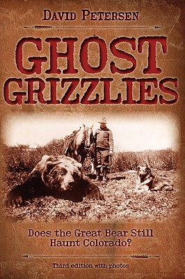 Ghost Grizzlies: Does the great bear still haunt Colorado? 3rd ed. Cover Image