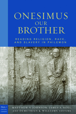Onesimus Our Brother: Reading Religion, Race and Culture in Philemon (Paul in Critical Contexts) Cover Image