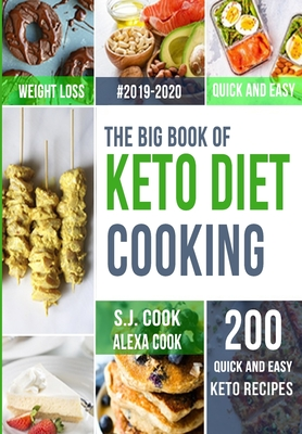 The Big Book of Keto Diet Cooking: 200 Quick & Easy Ketogenic Recipes and Easy 5-Week Meal Plans for a Healthy Keto Lifestyle Cover Image