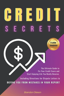 Credit Secrets: The Ultimate Guide to Fix Your Credit Score and Start Enjoying Life You Really Deserve. Including Directions for Dispu Cover Image