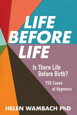 Life Before Life: Is There Life Before Birth? 750 Cases of Hypnosis Cover Image