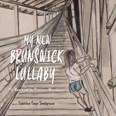My New Brunswick Lullaby: Ma Berceuse du Nouveau-Brunswick Cover Image