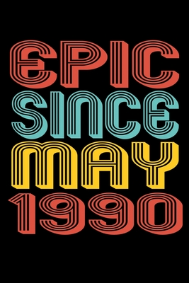 Epic Since May 1990: Perfect Birthday Gift for 30 Year Old Men and Women Cover Image