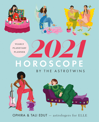 The Astrotwins' 2021 Horoscope: The Complete Yearly Astrology Guide for Every Zodiac Sign Cover Image