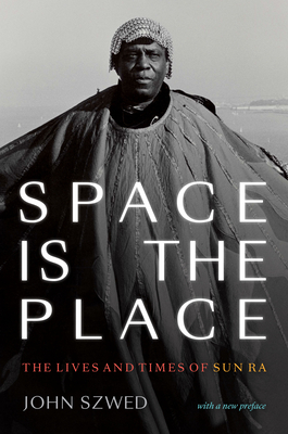 Space Is the Place: The Lives and Times of Sun Ra Cover Image