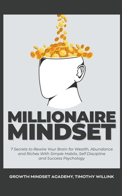 Millionaire Mindset: 7 Secrets to Rewire Your Brain for Wealth, Abundance and Riches With Simple Habits, Self Discipline and Success Psycho Cover Image