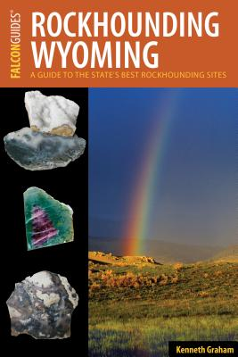 Rockhounding Wyoming: A Guide to the State's Best Rockhounding Sites Cover Image