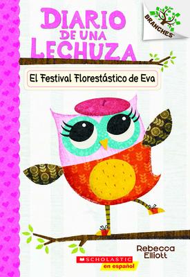 Diario de una Lechuza #1: El Festival Florestástico de Eva (Eva's Treetop Festival): Un libro de la serie Branches Cover Image