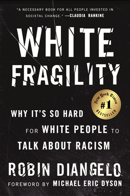 White Fragility Robin DiAngelo, Beacon Press, $16,