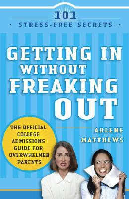 Getting in Without Freaking Out: The Official College Admissions Guide for Overwhelmed Parents Cover Image