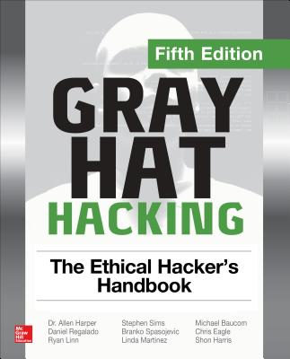 Gray Hat Hacking: The Ethical Hacker's Handbook, Fifth Edition Cover Image