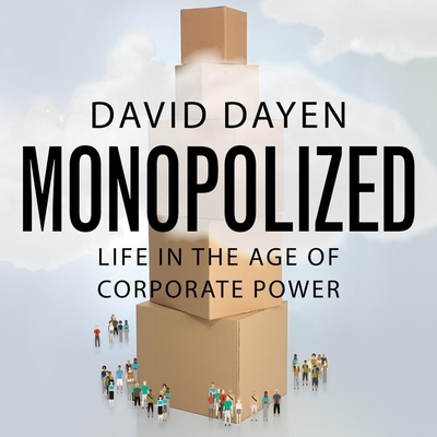 Monopolized: Life in the Age of Corporate Power Cover Image