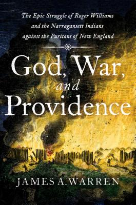 God, War, and Providence: The Epic Struggle of Roger Williams and the Narragansett Indians against the Puritans of New England Cover Image