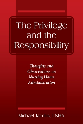 The Privilege and the Responsibility: Thoughts and Observations on Nursing Home Administration Cover Image