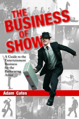 The Business of Show: A Guide to the Entertainment Business for the Performing Artist Cover Image