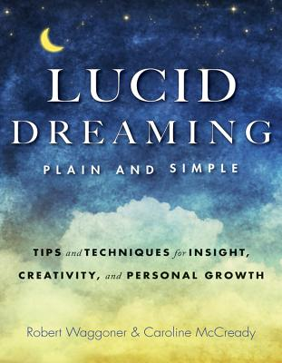 Lucid Dreaming, Plain and Simple: Tips and Techniques for Insight, Creativity, and Personal Growth Cover Image