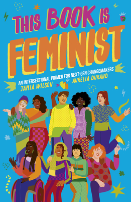 This Book Is Feminist: An Intersectional Primer for Next-Gen Changemakers (Empower the Future #3) Cover Image