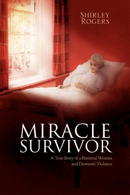 Miracle Survivor: A True Story of a Battered Woman and Domestic Violence Cover Image