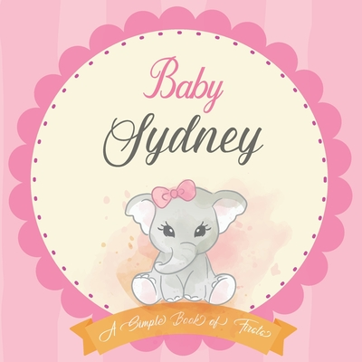 Baby Sydney A Simple Book of Firsts: First Year Baby Book a Perfect Keepsake Gift for All Your Precious First Year Memories Cover Image