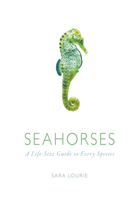 Seahorses: A Life-Size Guide to Every Species Cover Image