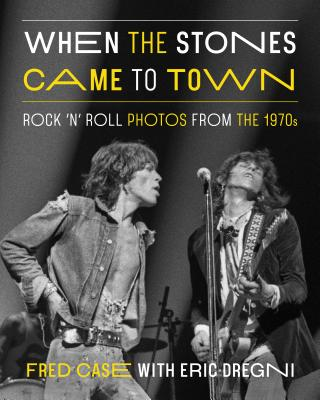 When the Stones Came to Town: Rock 'n' Roll Photos from the 1970s Cover Image