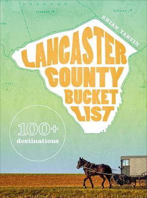 Lancaster County Bucket List: 100+ Destinations Cover Image