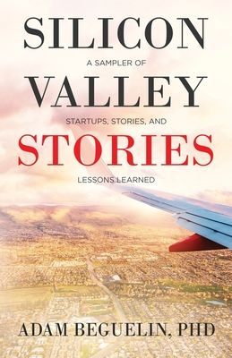 Silicon Valley Stories: A sampler of startups, stories, and lessons learned Cover Image
