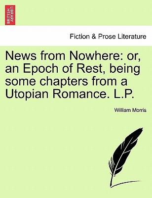 News from Nowhere: Or, an Epoch of Rest, Being Some Chapters from a Utopian Romance. L.P. (Fiction & Prose Literature) Cover Image