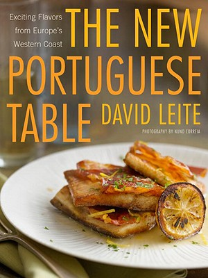 The New Portuguese Table: Exciting Flavors from Europe's Western Coast: A Cookbook Cover Image