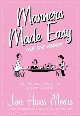 Manners Made Easy for the Family: 365 Timeless Etiquette Tips for Every Occasion Cover Image