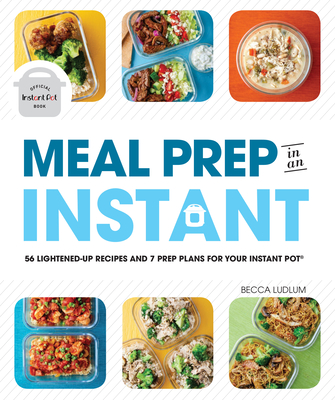 Meal Prep in an Instant: 50 Make-Ahead Recipes and 7 Prep Plans for Your Instant Pot Cover Image