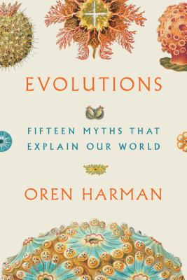 Evolutions: Fifteen Myths That Explain Our World Cover Image